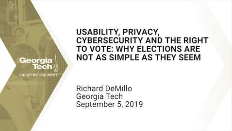 Thumbnail for entry Richard DeMillo - Usability, Privacy, Cybersecurity and the Right to Vote: Why elections are not as simple as they seem