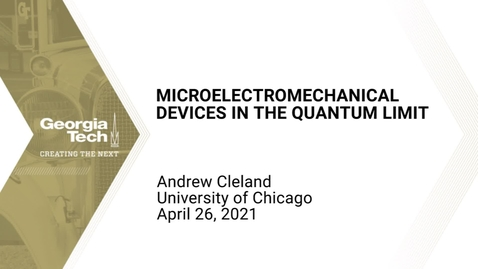 Thumbnail for entry Andrew N. Cleland - Microelectromechanical Devices in the Quantum Limit