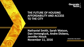 Thumbnail for entry The Future of Housing Affordability and Access to the City - Nathaniel Smith, Sarah Watson, Dan Immergluck, Andre Dickens