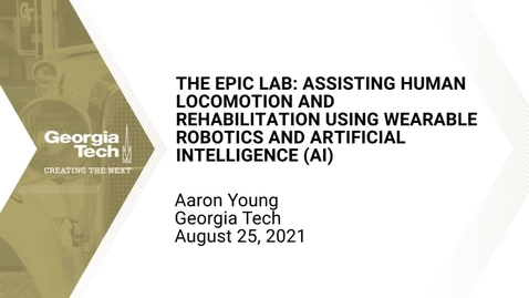 Thumbnail for entry Aaron Young - The EPIC lab: Assisting human locomotion and rehabilitation using wearable robotics and artificial intelligence (AI)