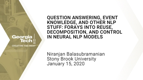 Thumbnail for entry Niranjan Balasubramanian - Question Answering, Event Knowledge, and other NLP Stuff: Forays into Reuse, Decomposition, and Control in Neural NLP Models
