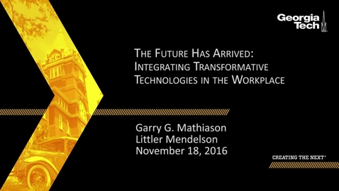 Thumbnail for entry The Future Has Arrived: Integrating Transformative Technologies in the Workplace - Garry G. Mathiason