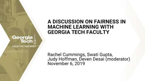 Thumbnail for entry Rachel Cummings, Swati Gupta, Judy Hoffman, Devan Desai - A Discussion on Fairness in Machine Learning with Georgia Tech Faculty