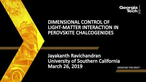 Thumbnail for entry Jayakanth Ravichandran - Dimensional Control of Light-Matter Interaction in Perovskite Chalcogenides