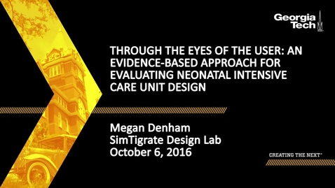 Thumbnail for entry Through the Eyes of the User: An Evidence-Based Approach for Evaluating Neonatal Intensive Care Unit Design - Megan Denham