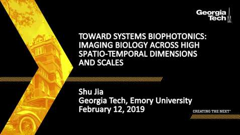 Thumbnail for entry Shu Jia - Toward Systems Biophotonics: Imaging Biology across High Spatio-Temporal Dimensions and Scales