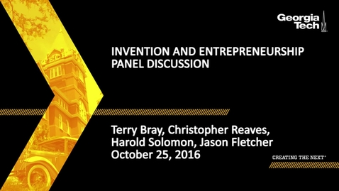 Thumbnail for entry Invention and Entrepreneurship Panel Discussin - Terry Bray, Christopher Reaves, Harold Solomon, Jason Fletcher