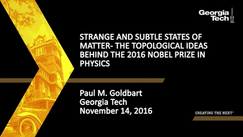 Thumbnail for entry Strange and subtle states of matter – the topological ideas behind the 2016 Nobel Prize in Physics - Paul M. Goldbart