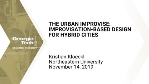 Thumbnail for entry Kristian Kloeckl - The Urban Improvise: Improvisation-Based Design for Hybrid Cities