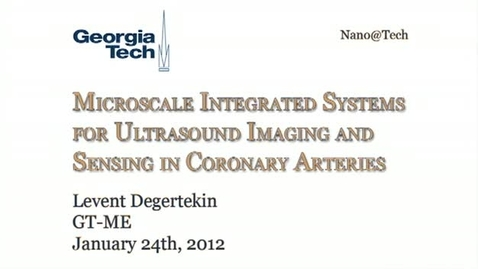 Thumbnail for entry Microscale Integrated Systems for Ultrasound Imaging and Sensing in Coronary Arteries - Levent Degertekin