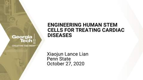 Thumbnail for entry Xiaojun Lance Lian - Engineering Human Stem Cells for Treating Cardiac Diseases