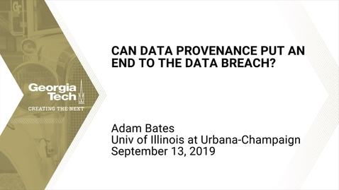 Thumbnail for entry Adam Bates - Can Data Provenance Put an End to the Data Breach?