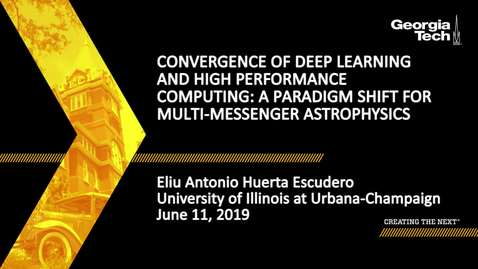Thumbnail for entry Eliu Antonio Huerta Escudero - Convergence of Deep Learning and High Performance Computing: A Paradigm Shift for Multi-Messenger Astrophysics