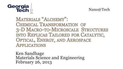 """Thumbnail for entry Materials """"Alchemy"""": Chemical Transformation of 3-D Macro-to-Microscale Structures into Replicas Tailored for Catalytic, Optical, Energy, and Aerospace Applications - Ken Sandhage"""