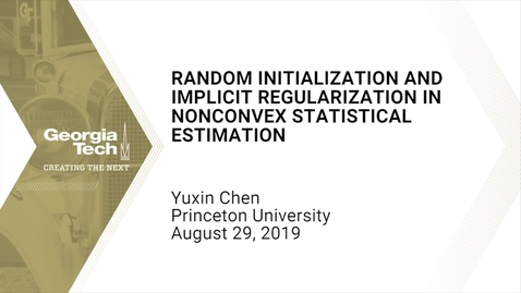 Thumbnail for entry Yuxin Chen - Random initialization and implicit regularization in nonconvex statistical estimation