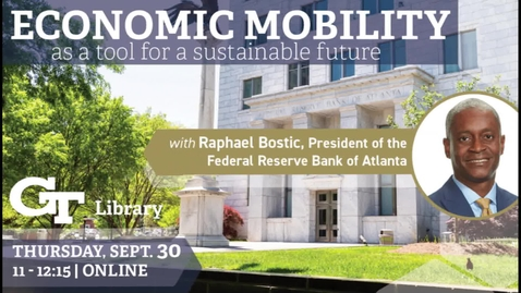 Thumbnail for entry Economic Mobility as a Tool for a Sustainable Future with Raphael Bostic, President of the Federal Reserve Bank of Atlanta