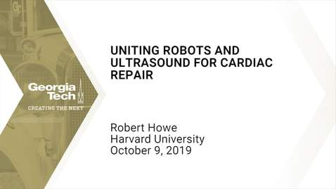 Thumbnail for entry Robert Howe - Uniting Robots and Ultrasound for Cardiac Repair