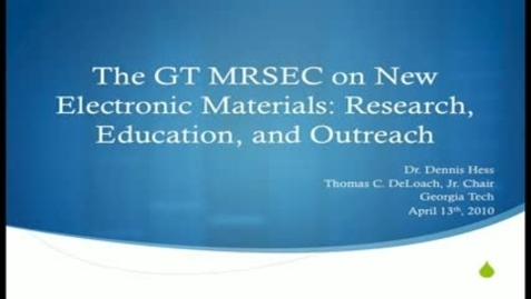 Thumbnail for entry The GT Materials Research Science and Engineering Center (MRSEC) on New Electronic Materials: Research, Education and Outreach - Dennis Hess