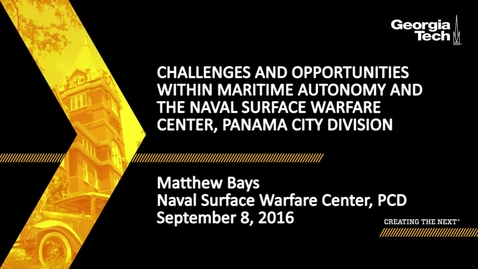 Thumbnail for entry Challenges and Opportunities within Maritime Autonomy and the Naval Surface Warfare Center, Panama City Division, Matthew Bays