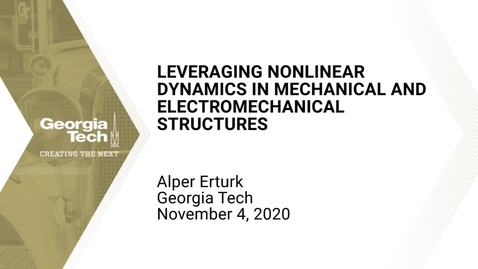 Thumbnail for entry Alper Erturk - Leveraging nonlinear dynamics in mechanical and electromechanical structures