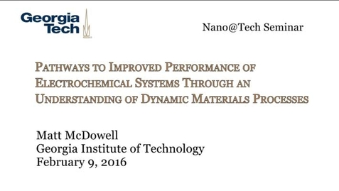 Thumbnail for entry Pathways to Improved Performance of Electrochemical Systems Through an Understanding of Dynamic Materials Processes - Matt McDowell