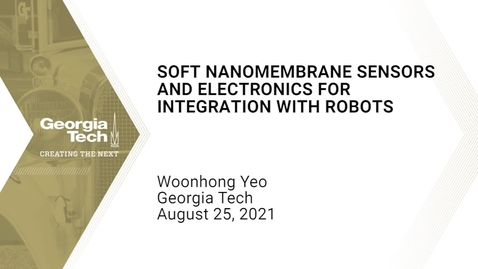 Thumbnail for entry Woonhong Yeo - Soft Nanomembrane Sensors and Electronics for Integration with Robots