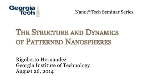 Thumbnail for entry The Structure and Dynamics of Patterned Nanospheres - Rigoberto Hernandez