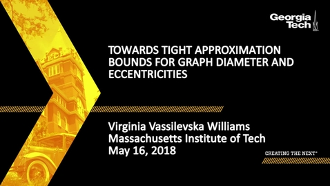 Thumbnail for entry Towards Tight Approximation Bounds for Graph Diameter and Eccentricities - Virginia Vassilevska Williams