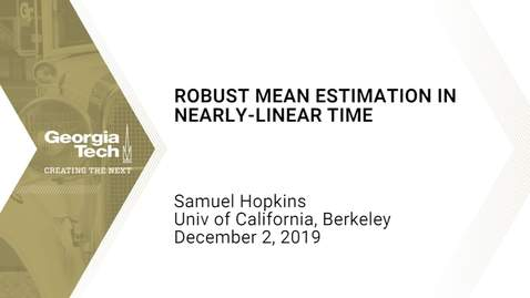 Thumbnail for entry Samuel Hopkins - Robust Mean Estimation in Nearly-Linear Time