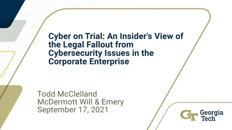 Thumbnail for entry Todd McClelland - Cyber on Trial: An Insider's View of the Legal Fallout from Cybersecurity Issues in the Corporate Enterprise