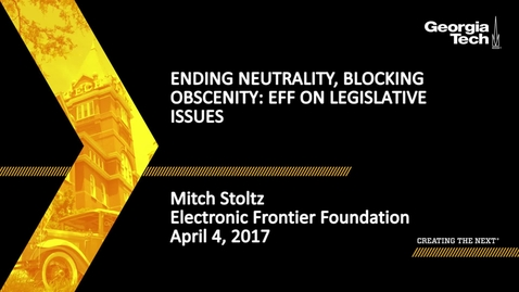 Thumbnail for entry Ending Neutrality, Blocking Obscenity: EFF on Legislative Issues - Mitch Stoltz