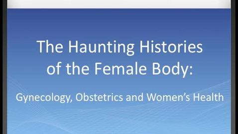 Thumbnail for entry Haunting Histories of the Female Body: Welcome