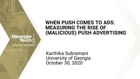 Thumbnail for entry Karthika Subramani -  When Push comes to Ads: Measuring the Rise of (Malicious) Push Advertising