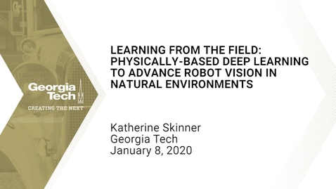 Thumbnail for entry Katherine Skinner - Learning from the Field: Physically-based Deep Learning to Advance Robot Vision in Natural Environments