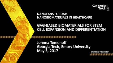 Thumbnail for entry GAG-based Materials for Stem Cell Expansion and Differentiation  - Johnna Temenoff