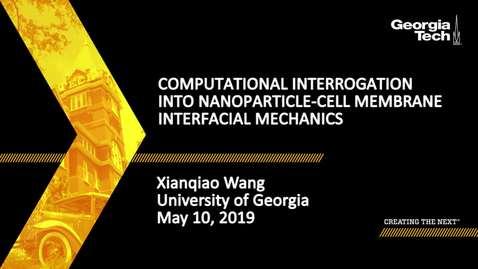 Thumbnail for entry Xianqiao Wang - Computational Interrogation into Nanoparticle-Cell Membrane Interfacial Mechanics