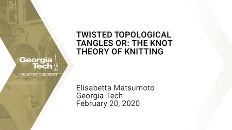Thumbnail for entry Elisabetta Matsumoto - Twisted Topological Tangles or: the knot theory of knitting