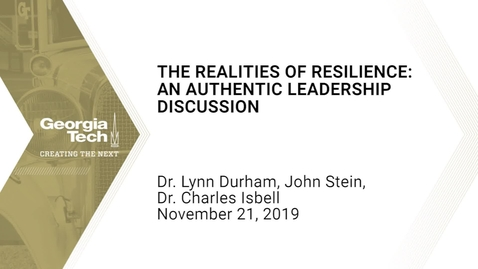 Thumbnail for entry Dr. Lynn Durham, John Stein, Dr. Charles Isbell - The Realities of Resilience: An Authentic Leadership Discussion