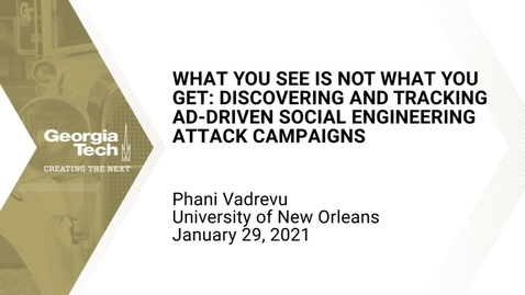 Thumbnail for entry Phani Vadrevu - What You See is NOT What You Get: Discovering and Tracking Ad-driven Social Engineering Attack Campaigns