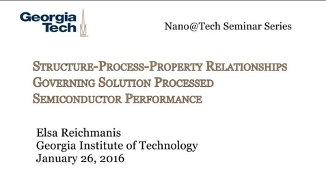 Thumbnail for entry Structure – Process - Property Relationships Governing Solution Processed Semiconductor Performance - Elsa Reichmanis