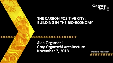 Thumbnail for entry Alan Organschi - The Carbon Positive City: Building in the Bio-Economy
