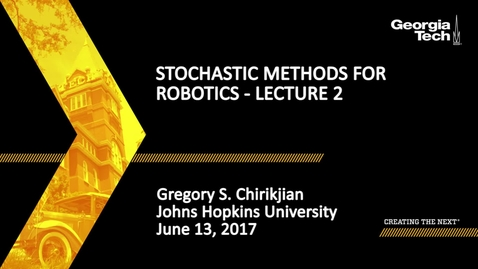 Thumbnail for entry Lecture 2: Stochastic Methods for Robotics - Gregory S. Chirikjian