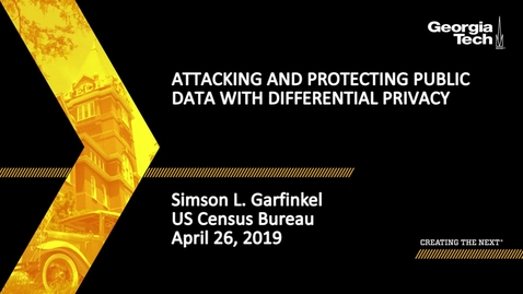Thumbnail for entry Simson L. Garfinkel  - Attacking and Protecting Public Data with Differential Privacy