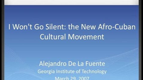 Thumbnail for entry Alejandro De La Fuente - I Won't Go Silent: The New Afro-Cuban Cultural Movement