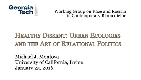Thumbnail for entry Healthy Dissent: Urban Ecologies and the Art of Relational Politics - Michael J. Montoya