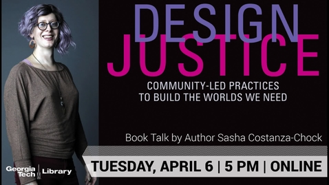 Thumbnail for entry Sasha Costanza-Chock - Design Justice: Community-led Practices to Build the Worlds We Need