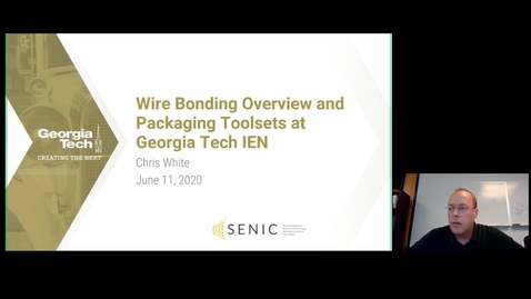Thumbnail for entry Chris White - Wire-bonding Overview and Packaging Toolsets at Georgia Tech IEN