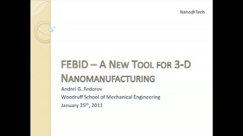Thumbnail for entry Focused Electron Beam Induced Deposition (FEBID) - A New Tool for 3-D Nanomanufacturing - Andrei G. Fedorov
