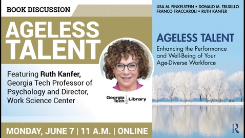 Thumbnail for entry Ruth Kanfer - Ageless Talent: Enhancing the Performance and Well-Being of Your Age-Diverse Workforce