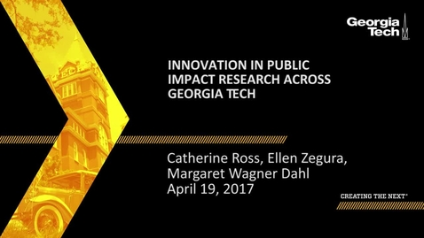 Thumbnail for entry Innovation in Public Impact Research Across Georgia Tech - Catherine Ross, Margaret Wagner Dahl, Ellen Zegura